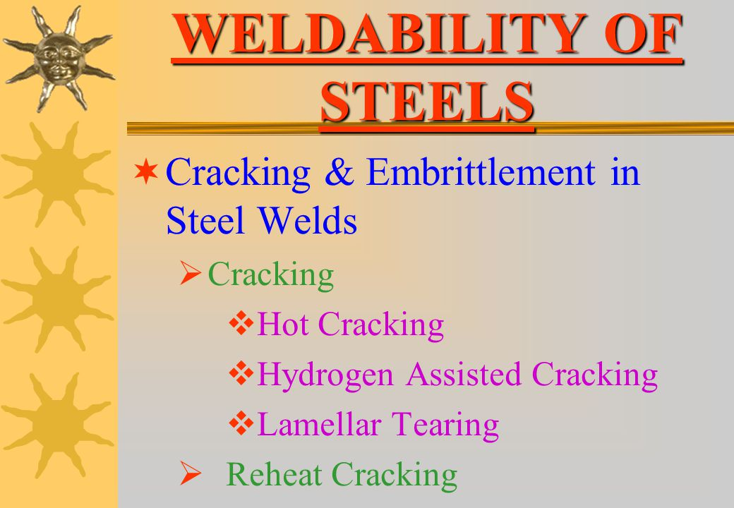 WELDABILITY OF STEELS Cracking & Embrittlement in Steel Welds Cracking