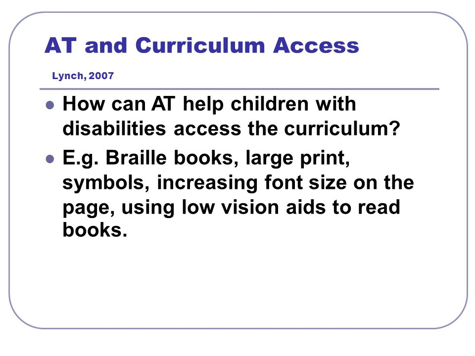 AT and Curriculum Access Lynch, 2007