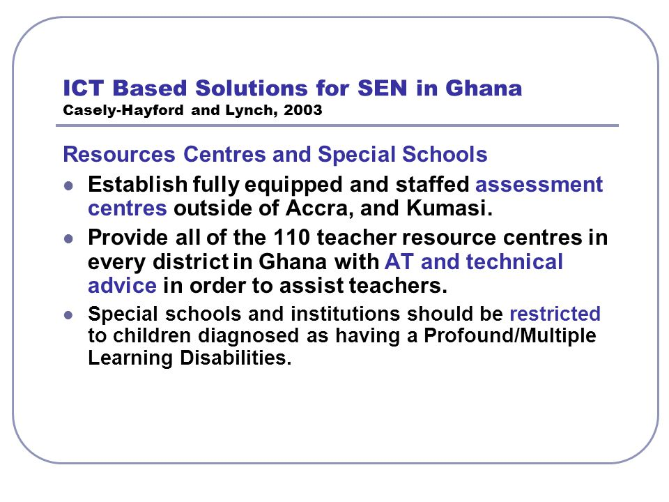 ICT Based Solutions for SEN in Ghana Casely-Hayford and Lynch, 2003