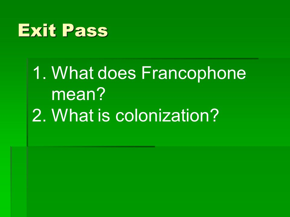 Exit Pass What does Francophone mean What is colonization