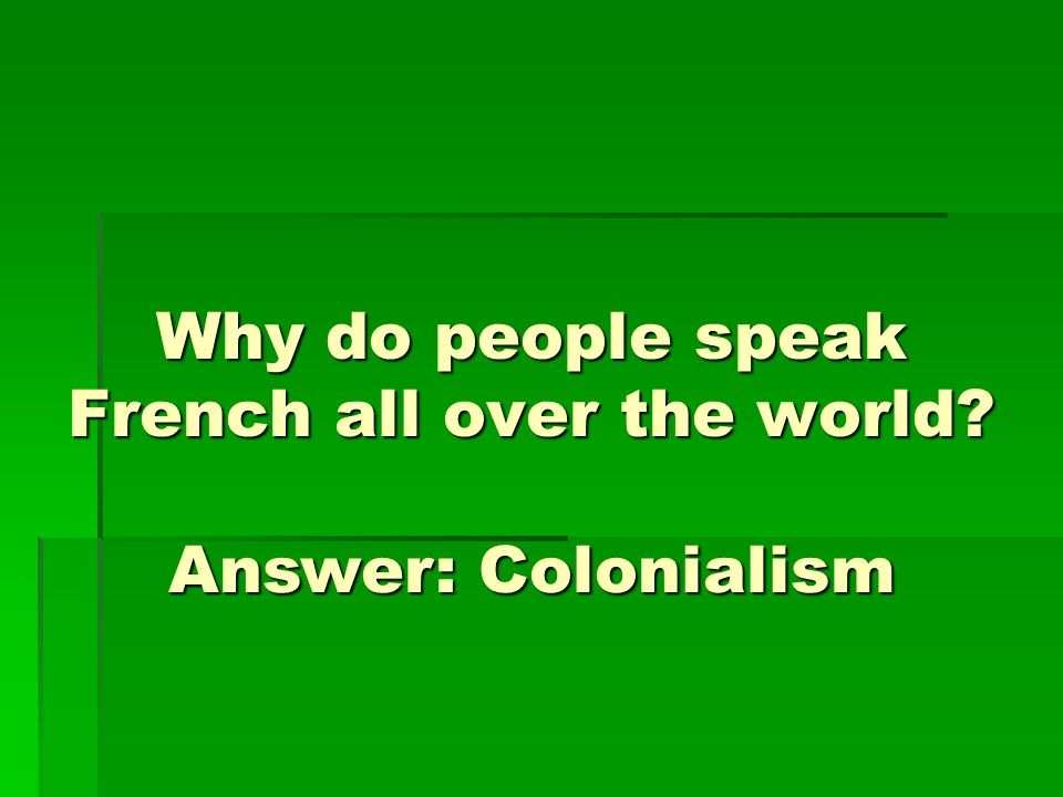 Why do people speak French all over the world