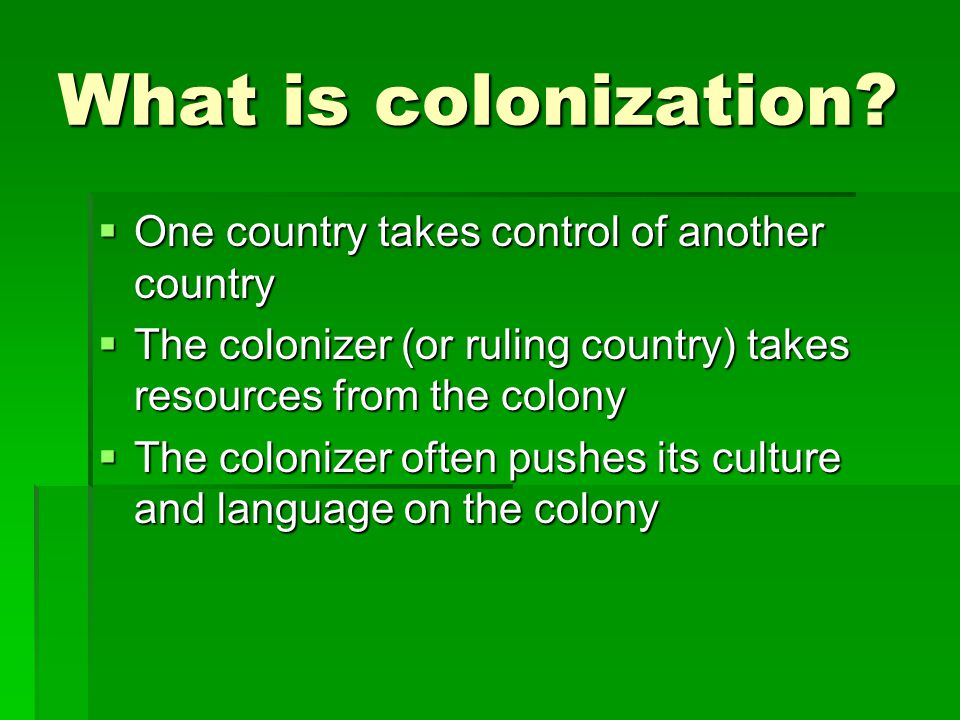 What is colonization One country takes control of another country