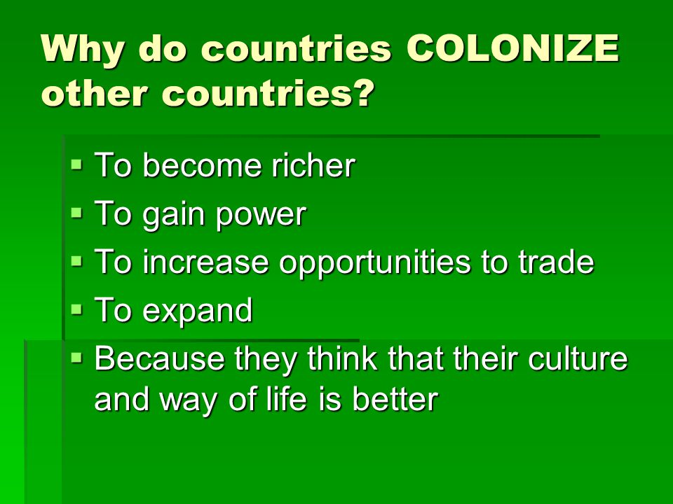 Why do countries COLONIZE other countries