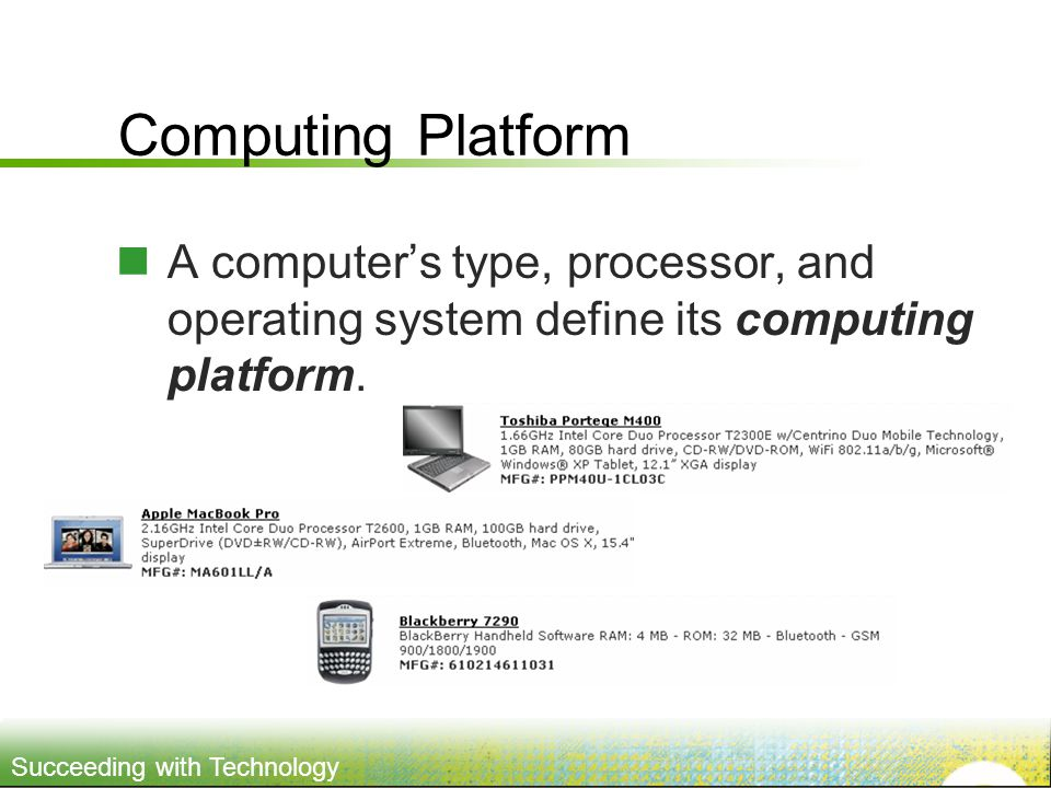 Computing Platform A computer's type, processor, and operating system define its computing platform.