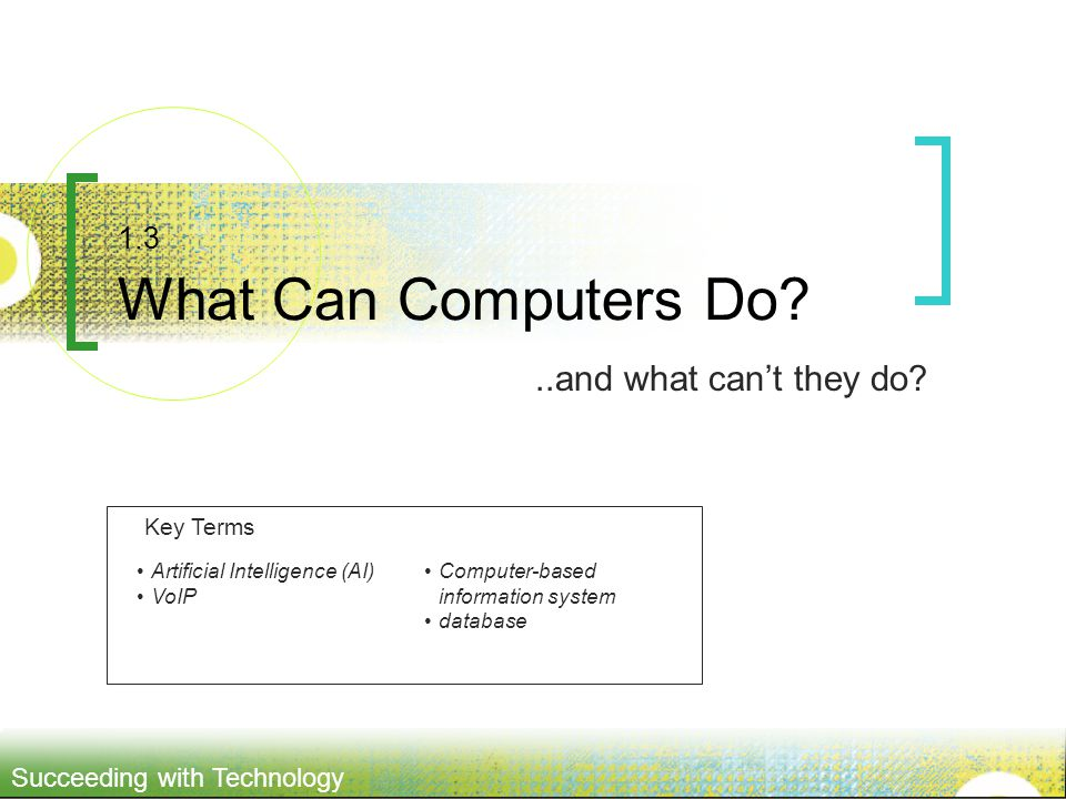 ..and what can't they do 1.3 What Can Computers Do Key Terms