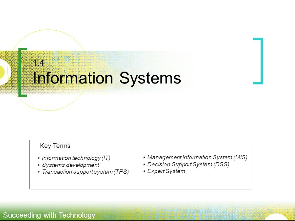 1.4 Information Systems Key Terms Information technology (IT)