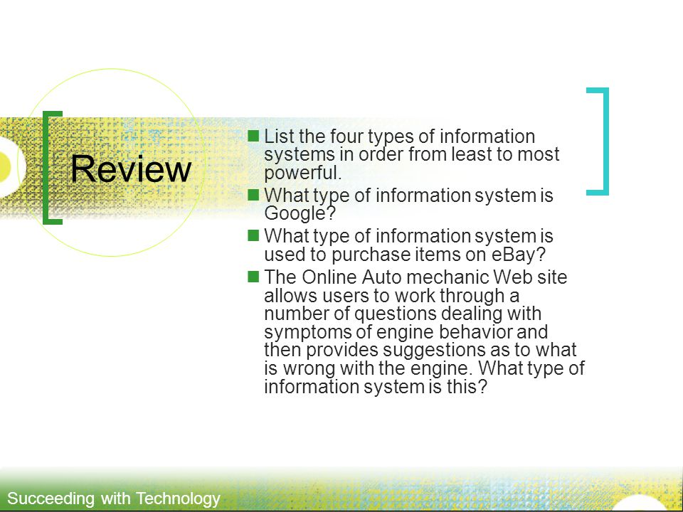 Review List the four types of information systems in order from least to most powerful. What type of information system is Google