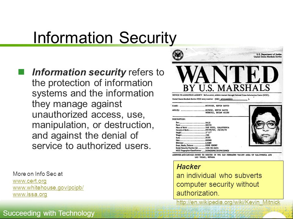 Information Security Hacker an individual who subverts computer security without authorization. http://en.wikipedia.org/wiki/Kevin_Mitnick.