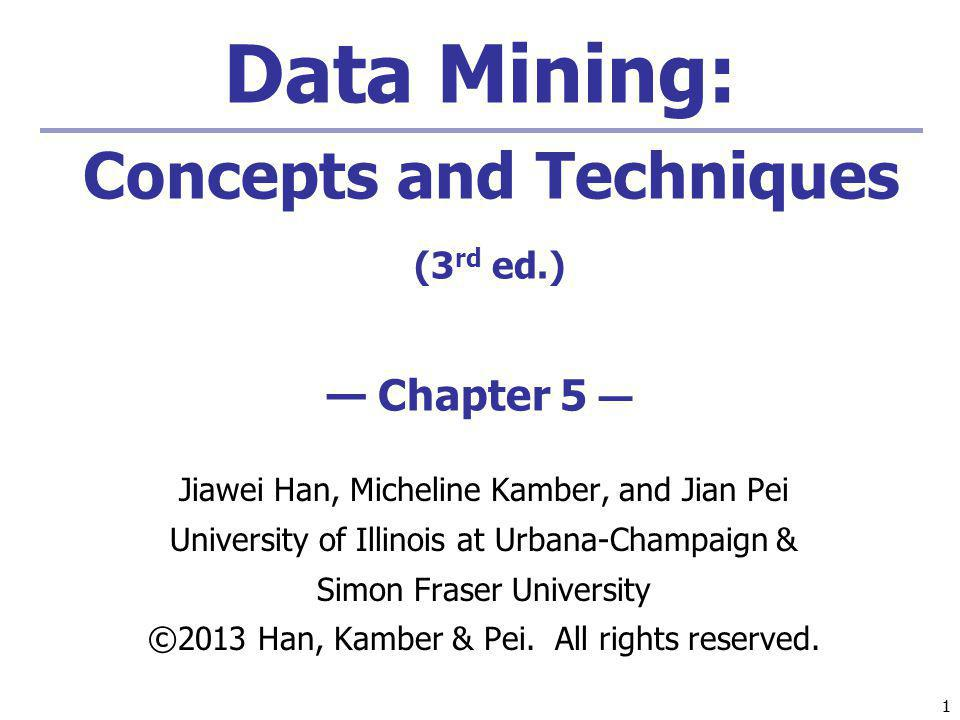 Data Mining: Concepts and Techniques (3rd ed.) — Chapter 5 —