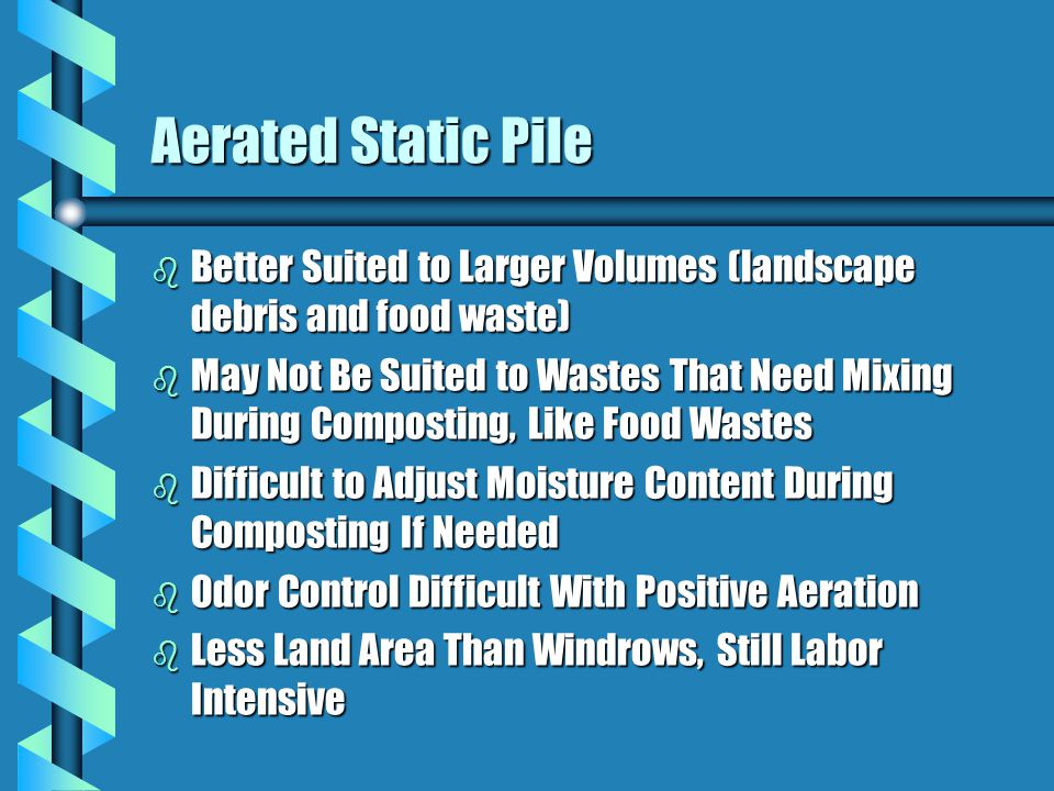 Aerated Static Pile Better Suited to Larger Volumes (landscape debris and food waste)
