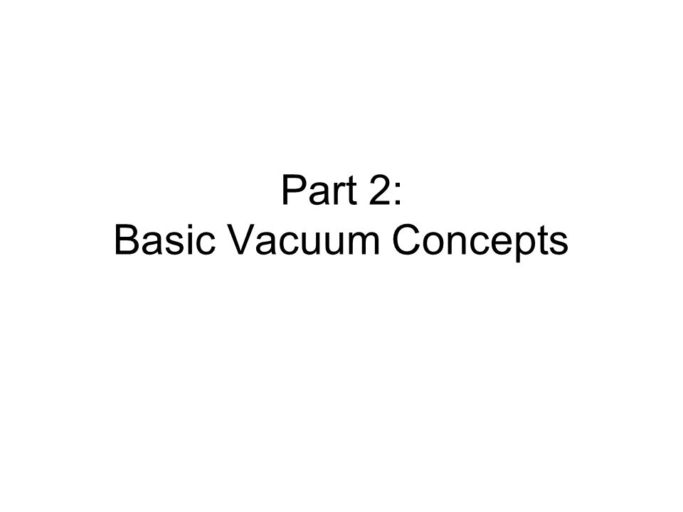 Part 2: Basic Vacuum Concepts