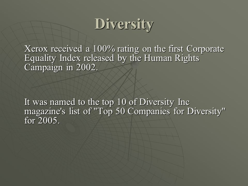 Diversity Xerox received a 100% rating on the first Corporate Equality Index released by the Human Rights Campaign in 2002.