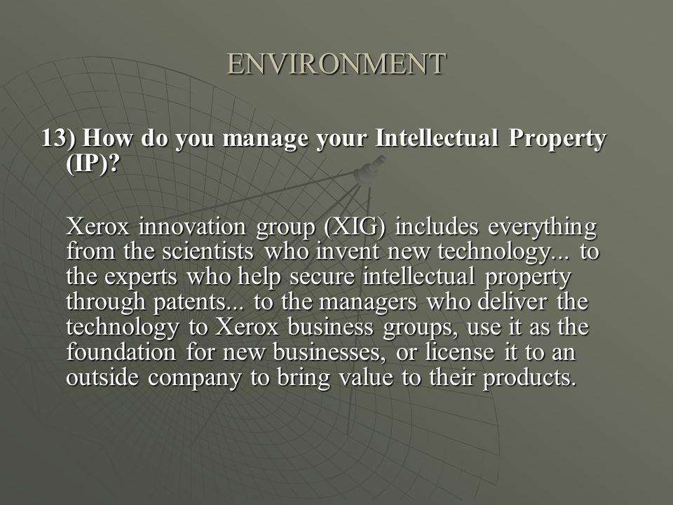 ENVIRONMENT 13) How do you manage your Intellectual Property (IP)