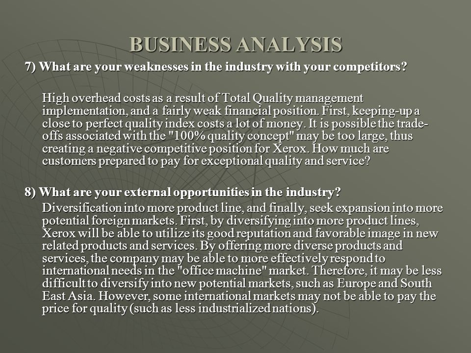 BUSINESS ANALYSIS 7) What are your weaknesses in the industry with your competitors