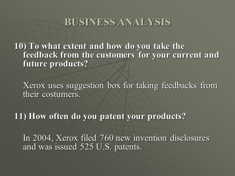 BUSINESS ANALYSIS 10) To what extent and how do you take the feedback from the customers for your current and future products