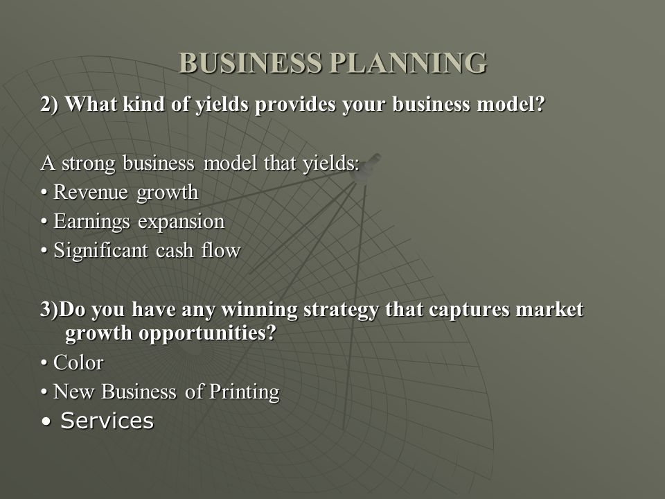 BUSINESS PLANNING 2) What kind of yields provides your business model