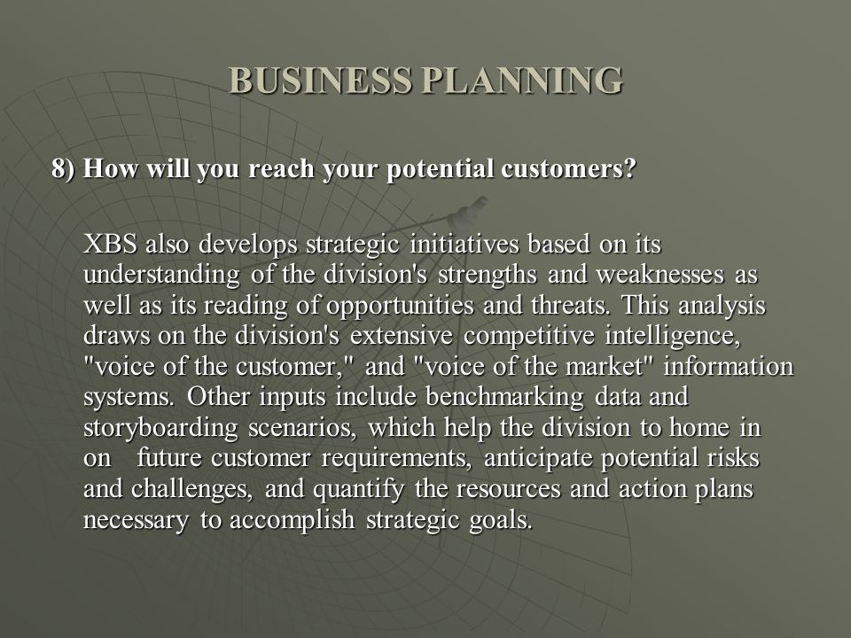 BUSINESS PLANNING 8) How will you reach your potential customers