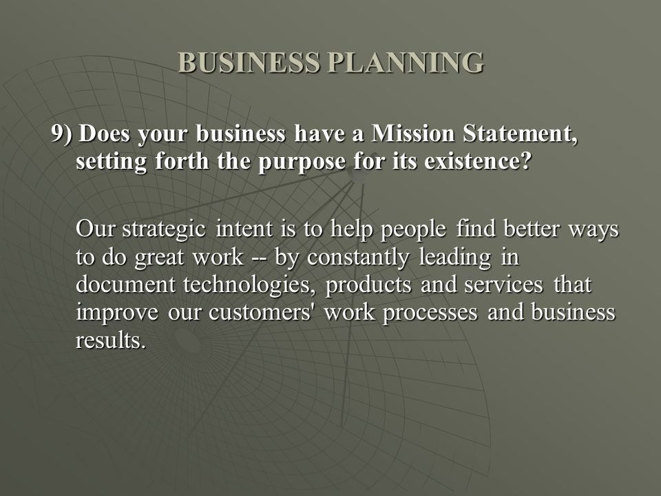 BUSINESS PLANNING 9) Does your business have a Mission Statement, setting forth the purpose for its existence