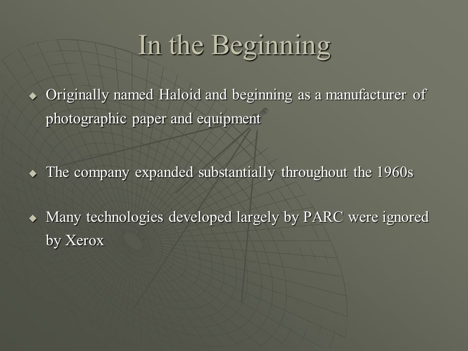 In the Beginning Originally named Haloid and beginning as a manufacturer of photographic paper and equipment.