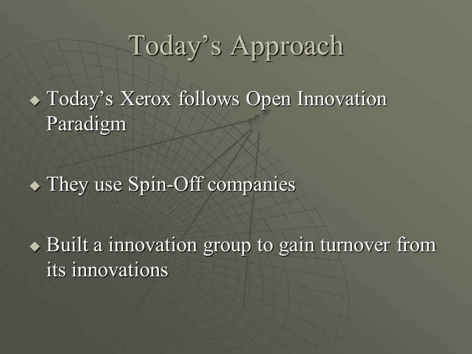 Today's Approach Today's Xerox follows Open Innovation Paradigm