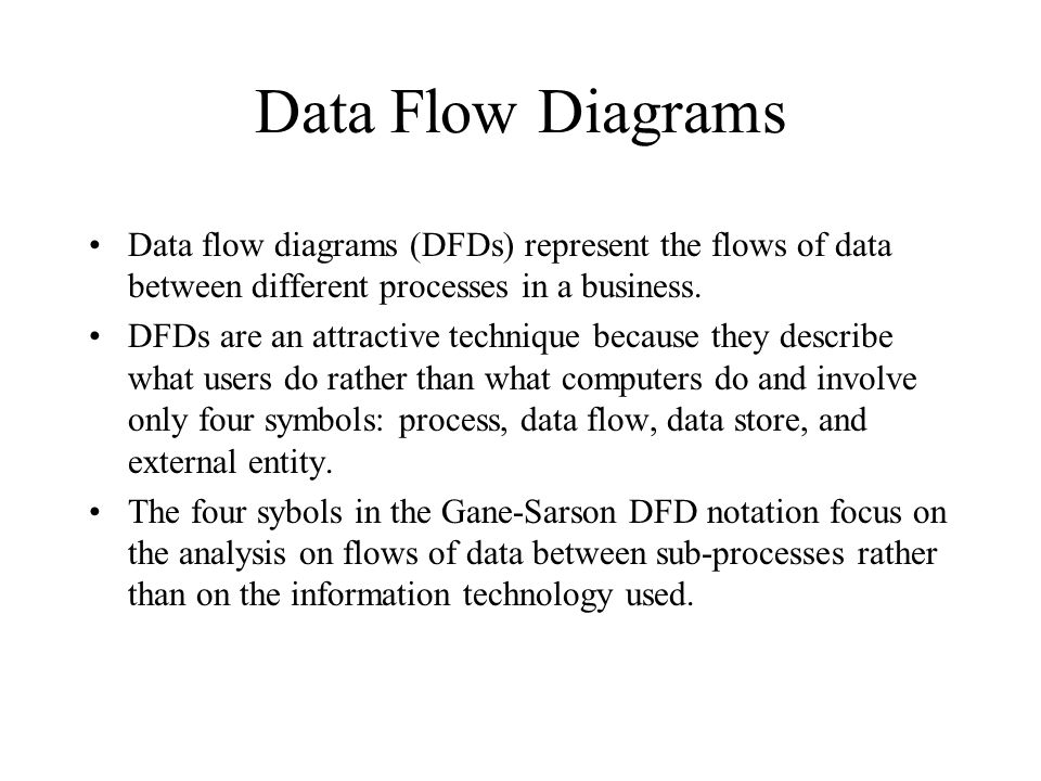 Data Flow Diagrams Data flow diagrams (DFDs) represent the flows of data between different processes in a business.