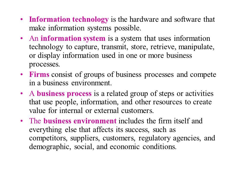 Information technology is the hardware and software that make information systems possible.