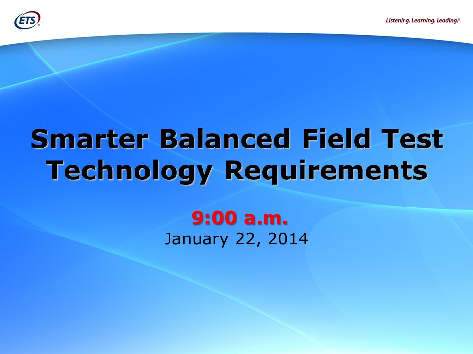 Smarter Balanced Field Test Technology Requirements 9:00 a. m