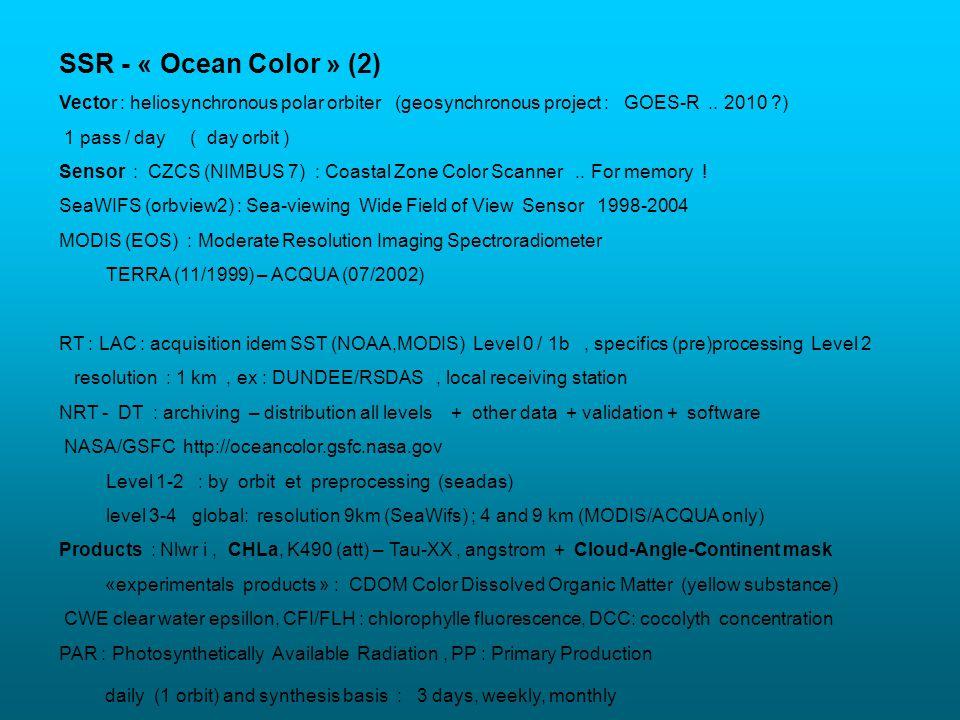 SSR - « Ocean Color » (2) Vector : heliosynchronous polar orbiter (geosynchronous project : GOES-R .. 2010 )