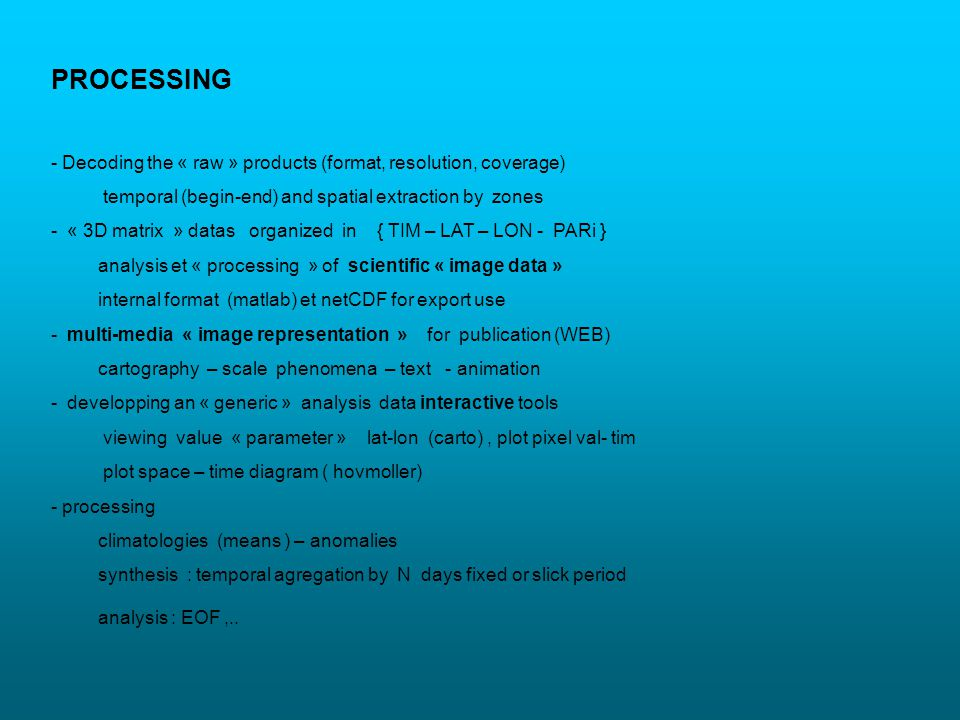 PROCESSING - Decoding the « raw » products (format, resolution, coverage) temporal (begin-end) and spatial extraction by zones.