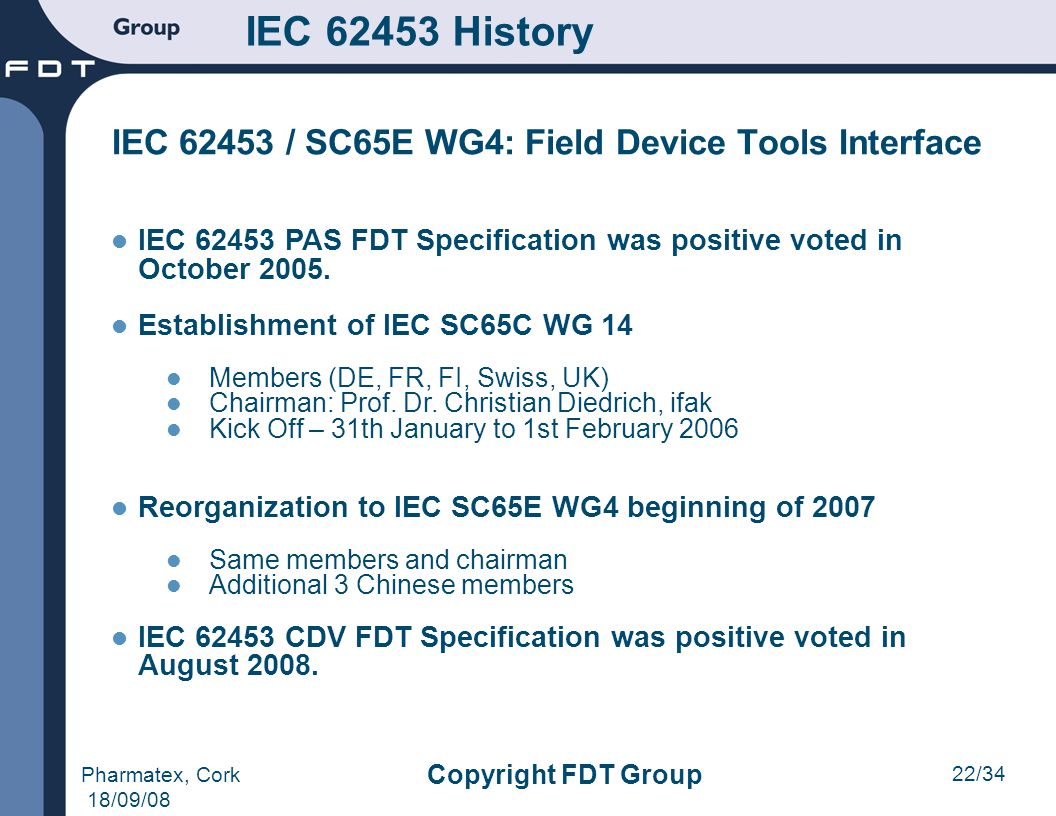 IEC 62453 History IEC 62453 / SC65E WG4: Field Device Tools Interface