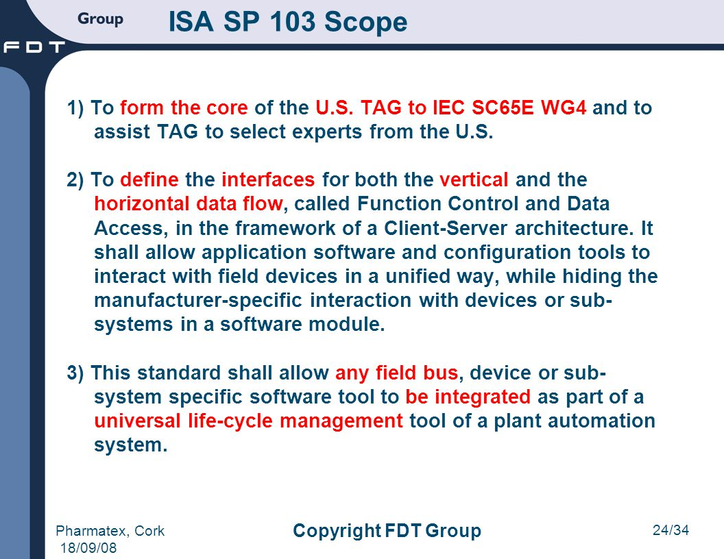 ISA SP 103 Scope 1) To form the core of the U.S. TAG to IEC SC65E WG4 and to assist TAG to select experts from the U.S.