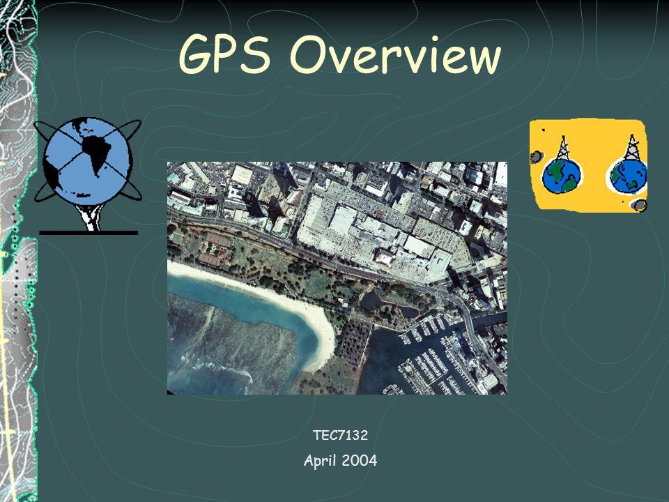 GPS Overview TEC7132 April 2004
