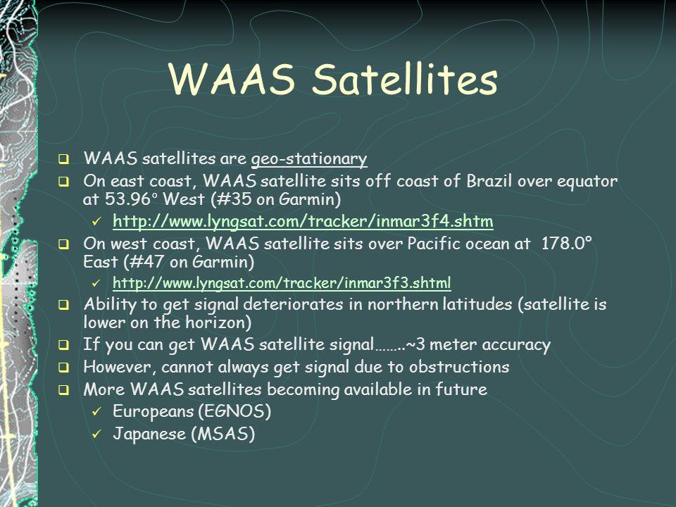 WAAS Satellites WAAS satellites are geo-stationary