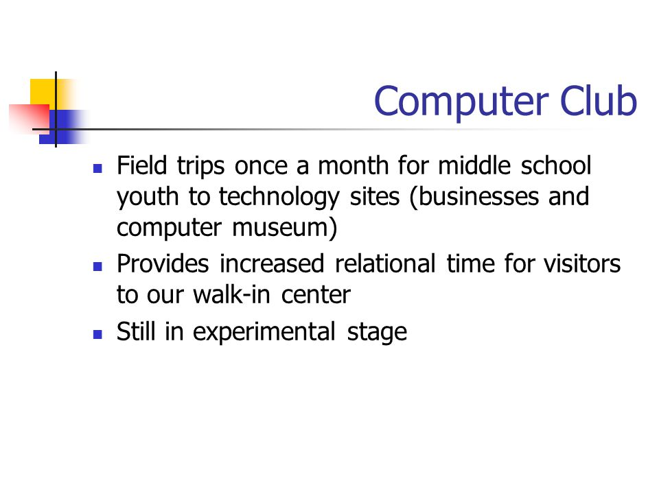 Computer Club Field trips once a month for middle school youth to technology sites (businesses and computer museum)