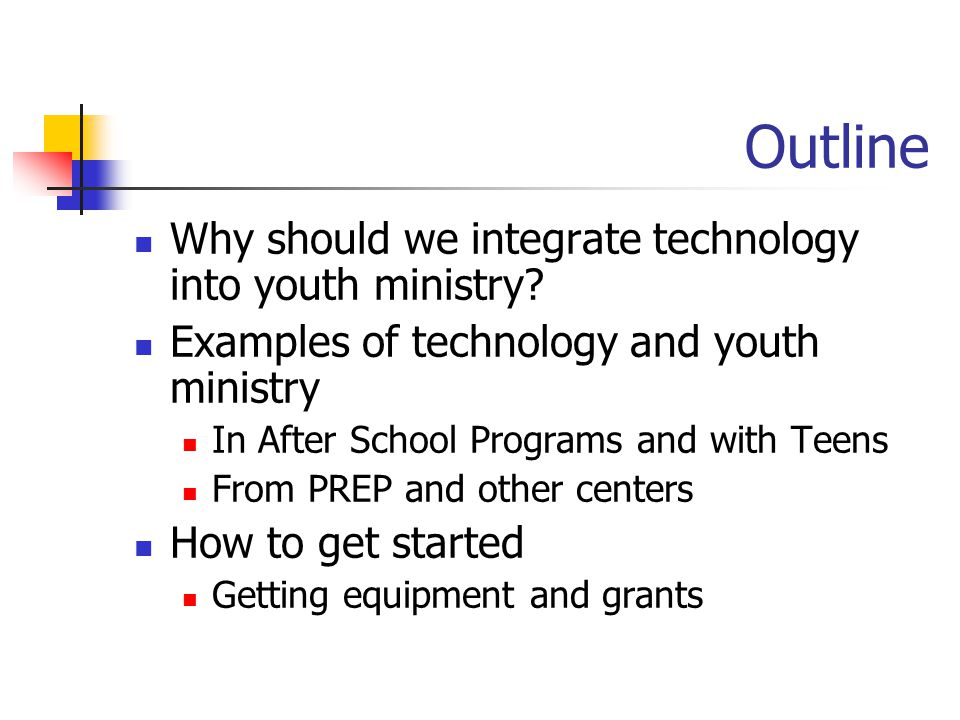 Outline Why should we integrate technology into youth ministry