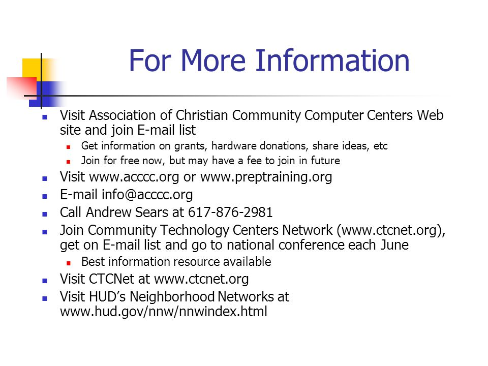For More Information Visit Association of Christian Community Computer Centers Web site and join E-mail list.