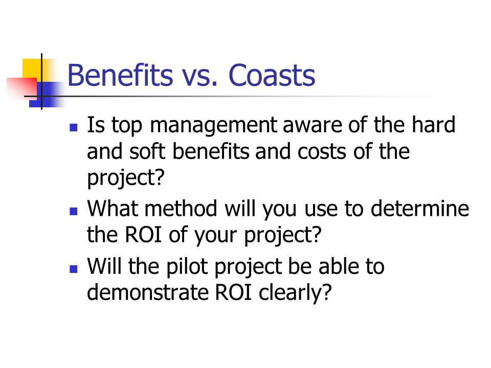 Benefits vs. Coasts Is top management aware of the hard and soft benefits and costs of the project