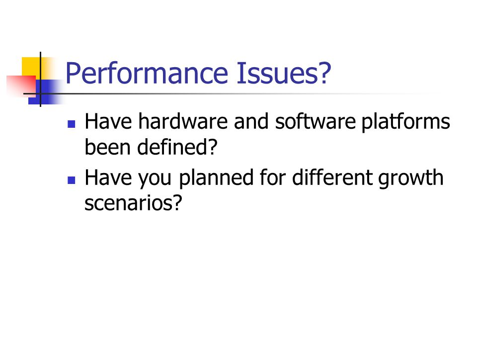 Performance Issues Have hardware and software platforms been defined