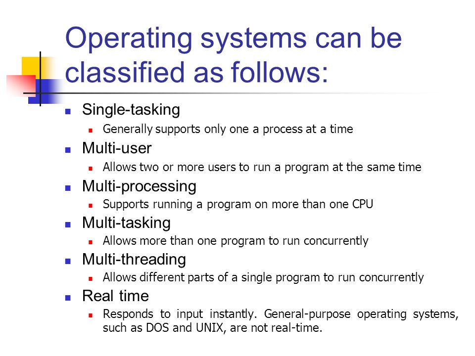 Operating systems can be classified as follows: