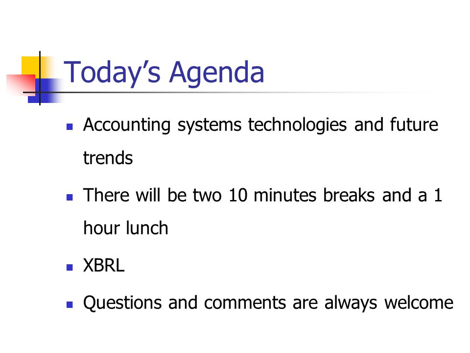 Today's Agenda Accounting systems technologies and future trends