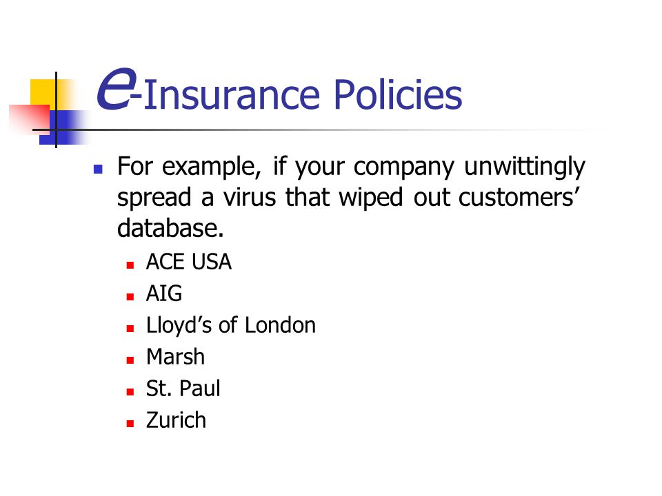 e-Insurance Policies For example, if your company unwittingly spread a virus that wiped out customers' database.