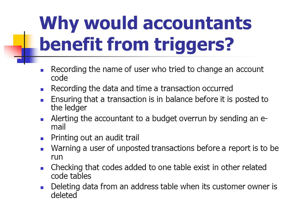 Why would accountants benefit from triggers