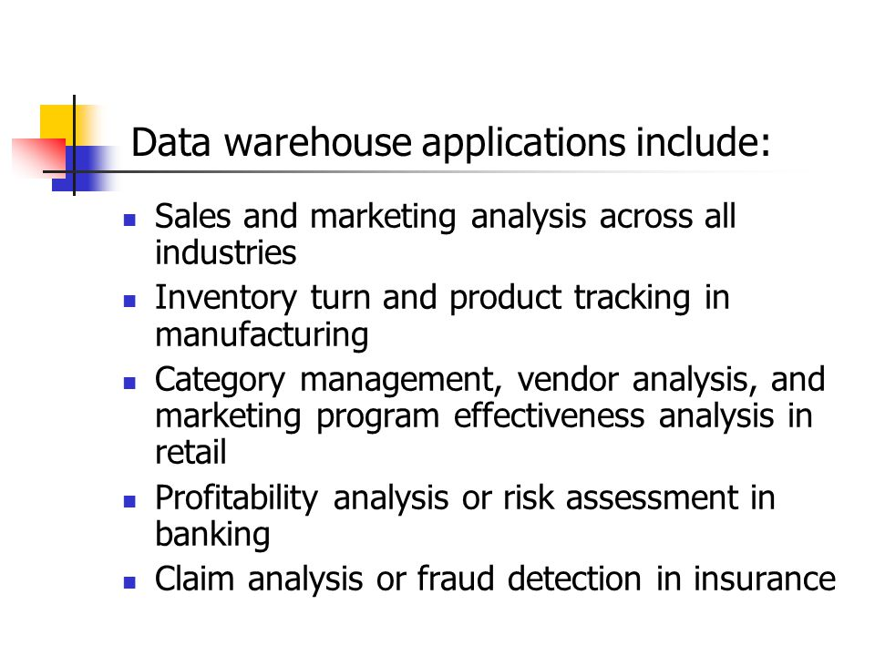 Data warehouse applications include: