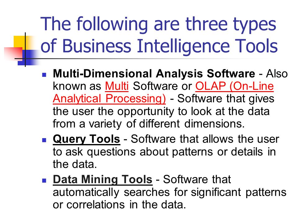 The following are three types of Business Intelligence Tools