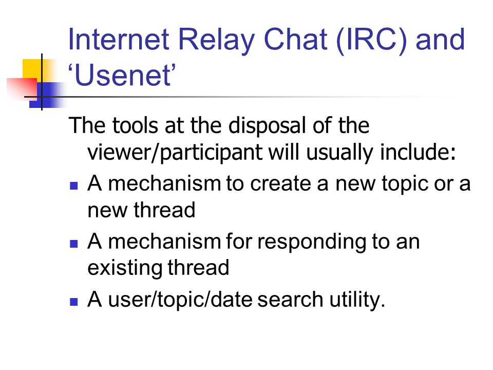Internet Relay Chat (IRC) and 'Usenet'