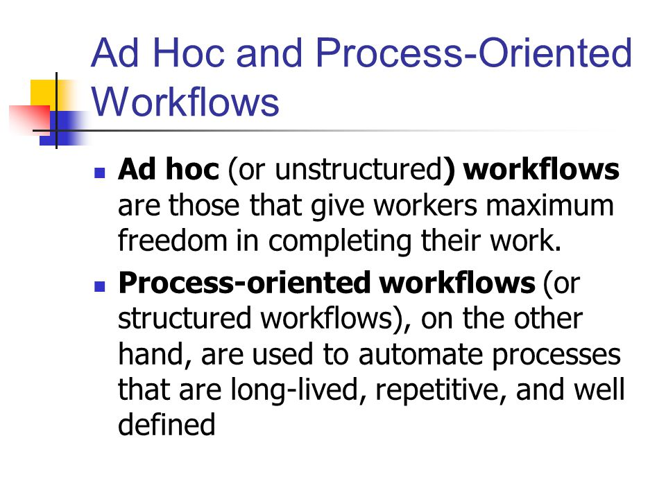 Ad Hoc and Process-Oriented Workflows