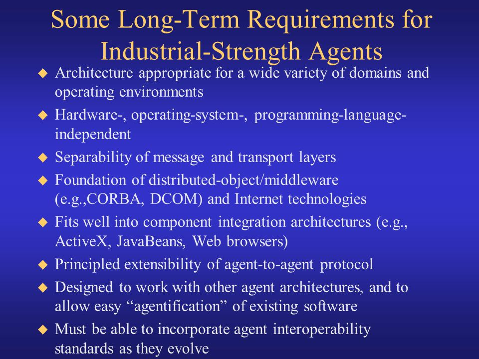 Some Long-Term Requirements for Industrial-Strength Agents