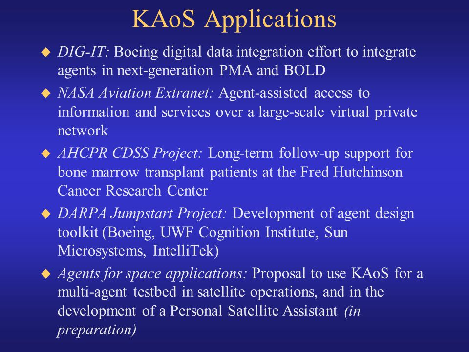 KAoS Applications DIG-IT: Boeing digital data integration effort to integrate agents in next-generation PMA and BOLD.