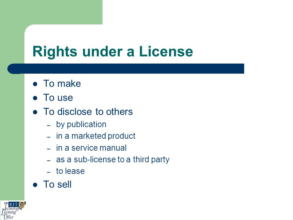 Rights under a License To make To use To disclose to others To sell