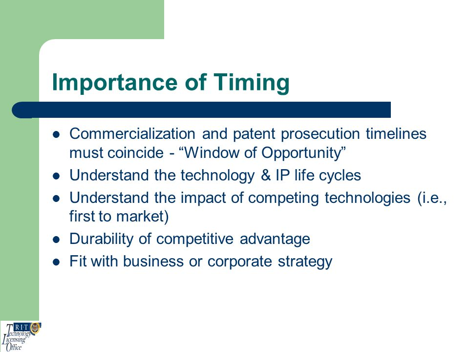 Importance of Timing Commercialization and patent prosecution timelines must coincide - Window of Opportunity